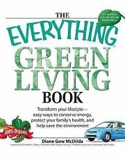 The Everything Green Living Book: Easy Ways to Conserve Energy, Protec-ExLibrary