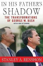 In His Father's Shadow The Transformations of George W. Bush, , Good Condition,
