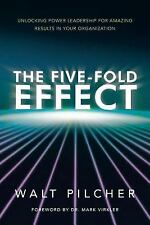 The Five-Fold Effect : Unlocking Power Leadership for Amazing Results in Your...