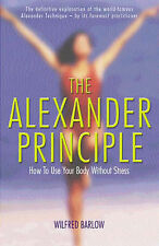 The Alexander Principle: How to Use Your Body Without Stress, Barlow, Wilfred, A