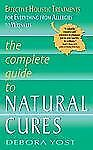 The Complete Guide to Natural Cures: Effective Holistic Treatments for Everythin