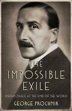 The Impossible Exile: Stefan Zweig at the End of the World by George Prochnik...
