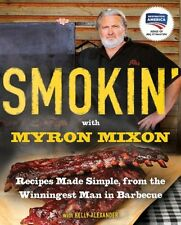 Smokin` with Myron Mixon: Recipes Made Simple, from the Winningest Man in Barbec