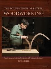 The Foundations of Better Woodworking: How to use your body, tools and material