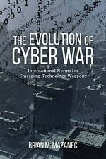 The Evolution of Cyber War : International Norms for Emerging-Technology...
