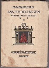 Guglielmo Zorzi La vita degli altri Commedia in 3 atti FI Barbieri 1926 238 pag.