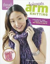Fashionista Arm Knitting : Luxe Wraps, Tops, Cowls, and Other No-Needle Knits...