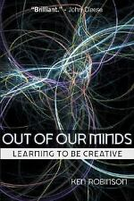 Out of Our Minds: Learning to be Creative Robinson, Ken Paperback