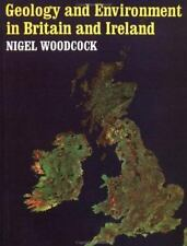 Geology and Environment in Britain and Ireland by Nigel Woodcock (1994,...