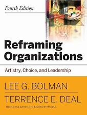 Reframing Organizations: Artistry, Choice and Leadership by Bolman & Deal 4th Ed