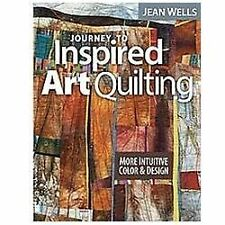 Journey to Inspired Art Quilting by Jean Wells (2012, Paperback)