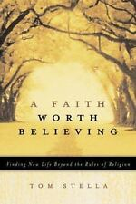 A Faith Worth Believing: Finding New Life Beyond the Rules of Religion-ExLibrary