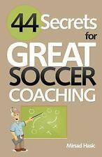 44 Secrets for Great Soccer Coaching by Mirsad Hasic (2013, Paperback)