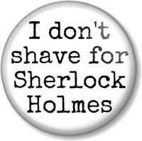 """I don't shave for Sherlock Holmes 25mm 1"""" Pin Button Badge Quote Dr John Watson"""