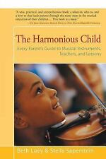 The Harmonious Child : Every Parent's Guide to Musical Instruments, Teachers,...