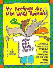 My Feelings Are Like Wild Animals: How Do I Tame Them? : A Practical-ExLibrary
