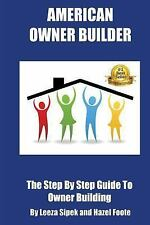 American Owner Builder : The Step by Step Guiide to Owner Building by Leeza...