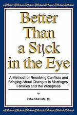 Better Than a Stick in the Eye : A Method for Resolving Conflicts and...
