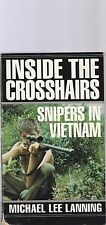 Inside the Crosshairs : Snipers in Vietnam by Michael Lee Lanning (1998,