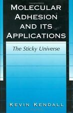 Molecular Adhesion and Its Applications : The Sticky Universe by Kevin...