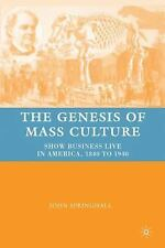 The Genesis of Mass Culture: Show Business Live in America, 1840 to 19-ExLibrary