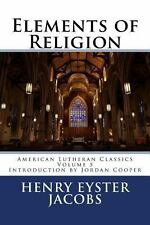Elements of Religion American Lutheran Classics) Volume 5)