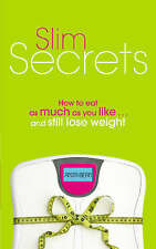 Slim Secrets: How to Eat as Much as You Like and Still Lose Weight by Anita...