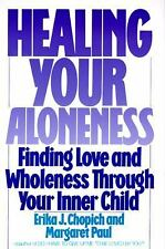 Healing Your Aloneness : Finding Love and Wholeness Through Your Inner Child...