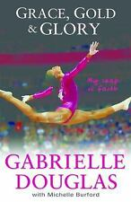 Grace, Gold and Glory : My Leap of Faith by Gabrielle Douglas and Michelle...