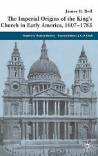 The Imperial Origins of the King's Church in Early America, 1607-1783 (Studies i