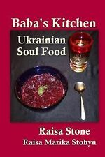 Baba's Kitchen : Ukrainian Soul Food with Stories from the Village by Raisa...