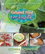 Cultured Food for Health : A Guide to Healing Yourself with Probiotic Foods...