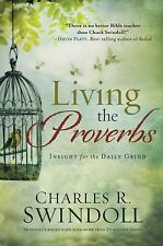 Living the Proverbs : Insights for the Daily Grind by Charles R. Swindoll...