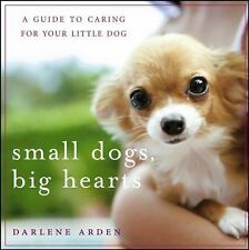 Small Dogs, Big Hearts : A Guide to Caring for Your Little Dog by Darlene...
