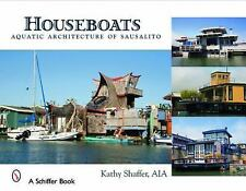 Houseboats : Aquatic Architecture of Sausalito by Kathy Shaffer (2007,...