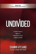 Undivided : A Greater Sense of Urgency in Reversing the Trend of Biblical...