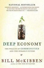 Deep Economy : The Wealth of Communities and the Durable Future by Bill McKibbe…