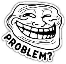 "Internet Troll Face Trollface Trolling Problem Bumper Vinyl Sticker Decal 5""X4"""