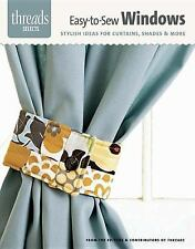 Easy-To-Sew Windows : Stylish Ideas for Curtains, Shades and More by Threads...