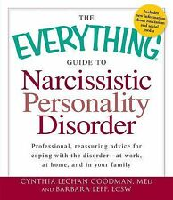 The Everything Guide to Narcissistic Personality Disorder: Professional, reassu