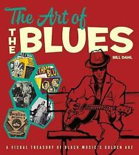 The Art of the Blues : The Design and Style of Black Music's Golden Age by...