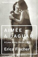 Aimee and Jaguar : A Love Story, Berlin 1943 by Erica Fischer (2015, Paperback)
