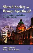 Shared Society or Benign Apartheid?: Understanding Peace-Building in Divided Soc