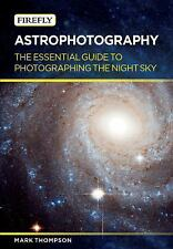 Astrophotography: The Essential Guide to Photographing the Night Sky, Thompson,