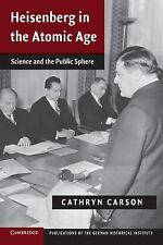 Heisenberg in the Atomic Age : Science and the Public Sphere by Cathryn...
