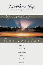 A Spirituality Named Compassion : Uniting Mystical Awareness with Social...