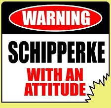 "WARNING SCHIPPERKE WITH AN ATTITUDE 4"" TATTERED EDGE DOG CANINE STICKER"
