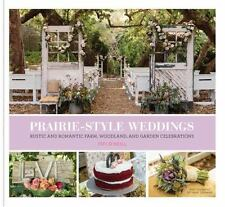 Prairie Style Weddings: Rustic and Romantic Farm, Woodland, and Garden Celebrati