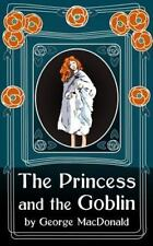 The Princess and the Goblin : Original Unabridged by George MacDonald (2014,...