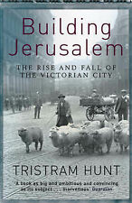 Building Jerusalem The Rise and Fall of the Victorian City by Hunt, Tristram ( A